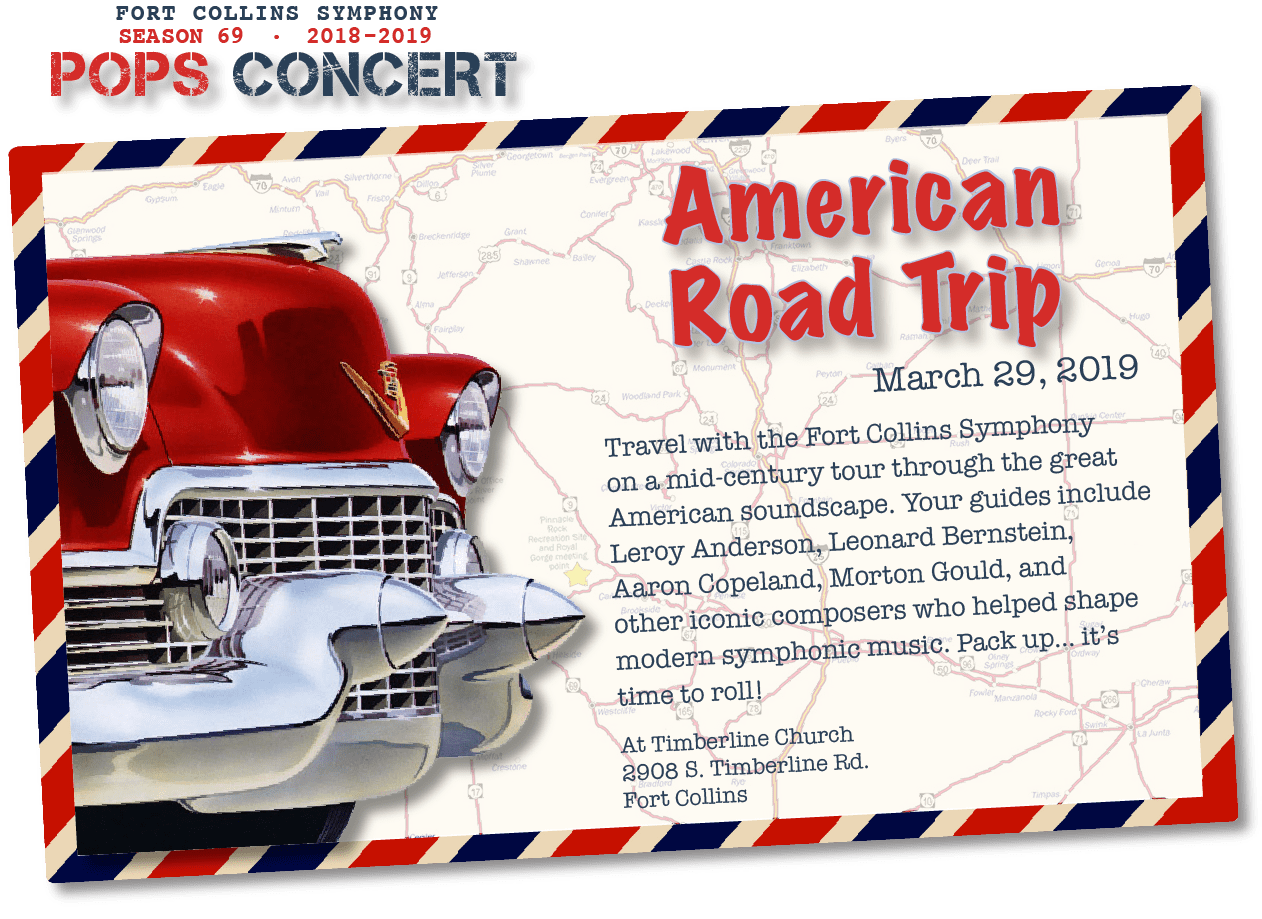Pops Concert - March 29, 2019 - American Road Trip:  We're off to explore the great American soundscape with some of America's best mid-century composers, including: Leroy Anderson, Morton Gould, Leonard Bernstein, Aaron Copeland, and other iconic composers!